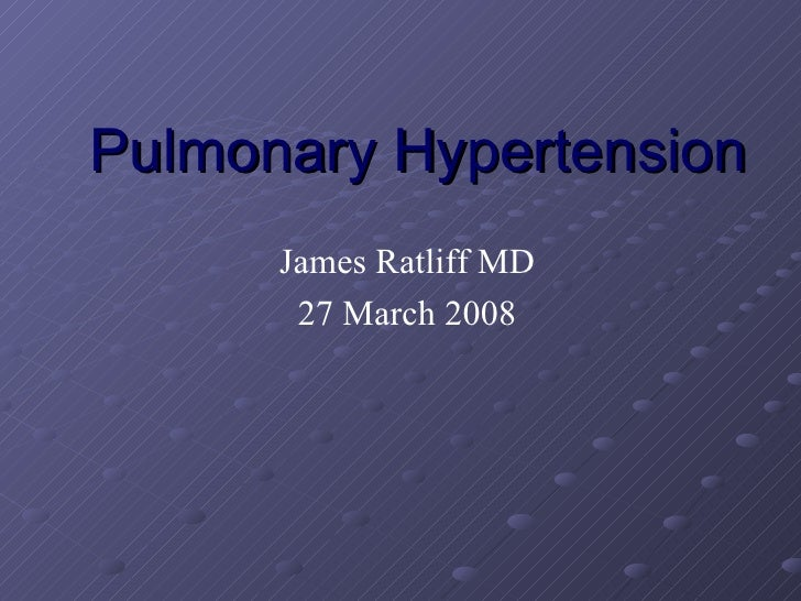 Pulmonary Hypertension James Ratliff MD 27 March 2008