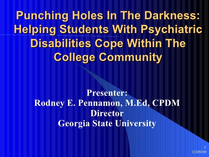 Punching Holes In The Darkness: Helping Students With Psychiatric Disabilities Cope Within The College Community Presenter...