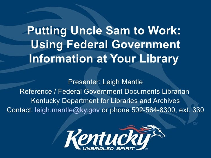 Putting Uncle Sam to Work:  Using Federal Government Information at Your Library  Presenter: Leigh Mantle Reference / Fede...