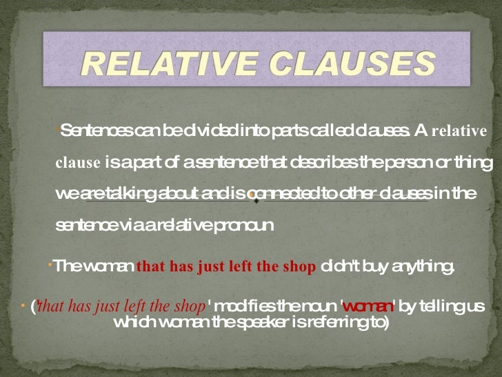 <ul><ul><ul><li>Sentences can be divided into parts called clauses. A  relative clause  is a part of a sentence that descr...
