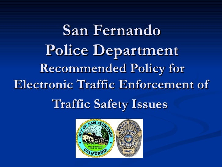 San Fernando Police Department  Recommended Policy for Electronic Traffic Enforcement of Traffic Safety Issues