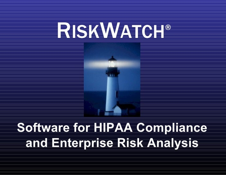 Software for HIPAA Compliance and Enterprise Risk Analysis R ISK W ATCH ®