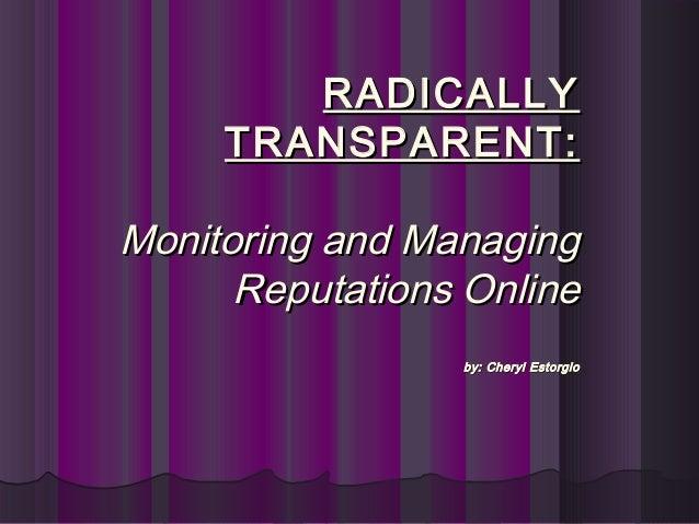 RADICALLYRADICALLY TRANSPARENT:TRANSPARENT: Monitoring and ManagingMonitoring and Managing Reputations OnlineReputations O...