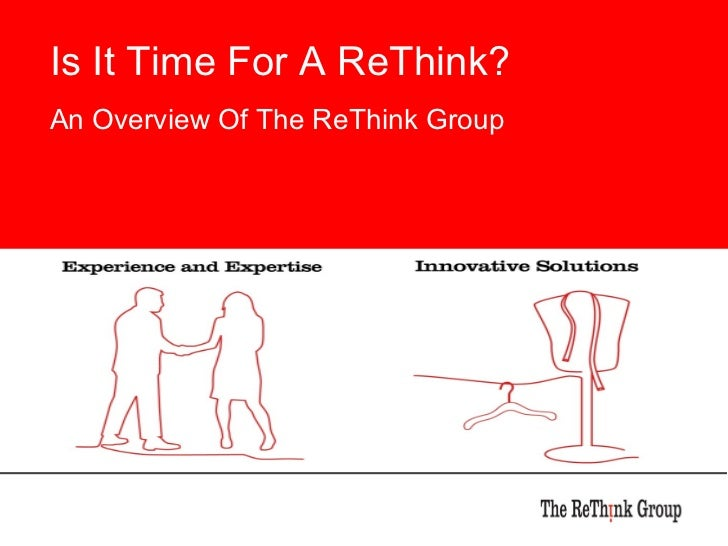 Dedicated to you Is It Time For A ReThink?   An Overview Of The ReThink Group