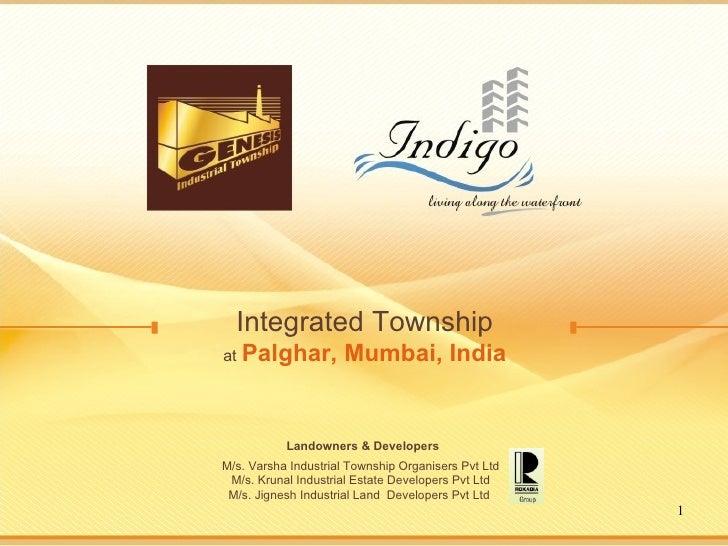 Integrated Township at   Palghar, Mumbai, India Landowners & Developers   M/s. Varsha Industrial Township Organisers Pvt L...