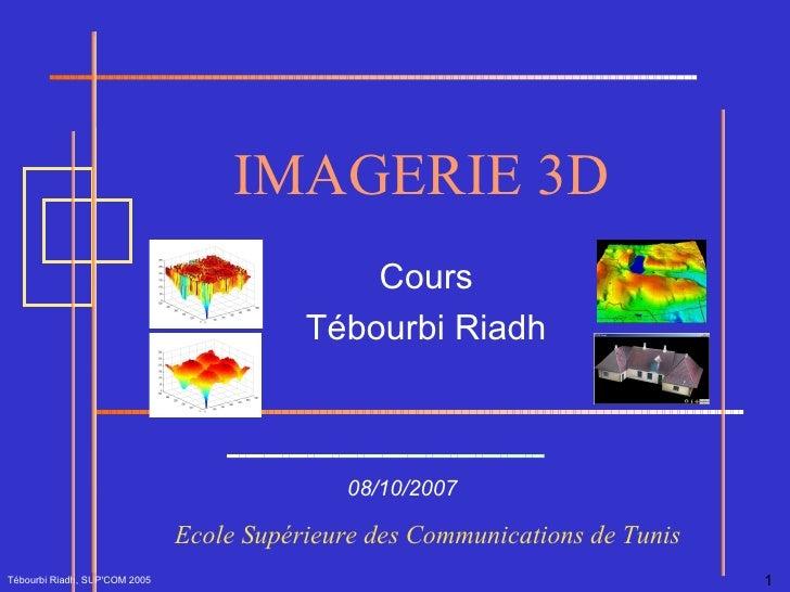 Tébourbi Riadh, SUP'COM 2005 IMAGERIE 3D 08/10/2007 Ecole Supérieure des Communications de Tunis  Cours Tébourbi Riadh