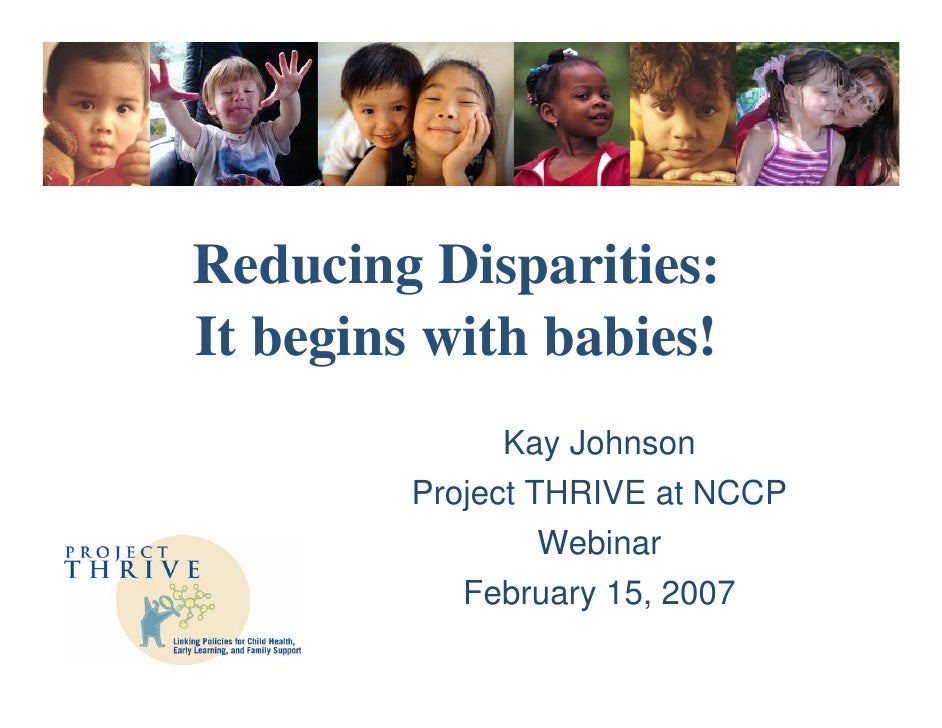 Reducing Disparities: It begins with babies!                Kay Johnson          Project THRIVE at NCCP                   ...