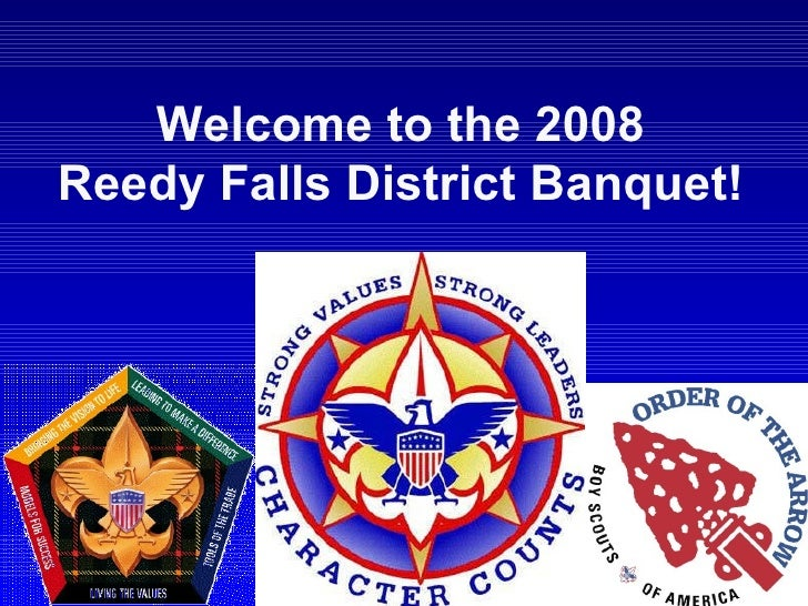 Welcome to the 2008 Reedy Falls District Banquet!