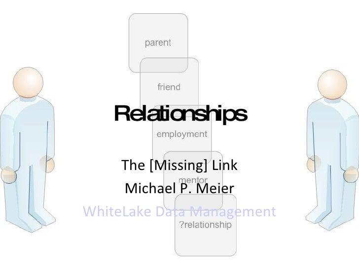 Relationships The [Missing] Link Michael P. Meier WhiteLake  Data Management