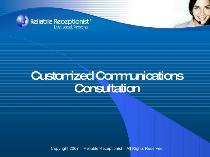 Customized Communications Consultation Copyright 2007  - Reliable Receptionist – All Rights Reserved