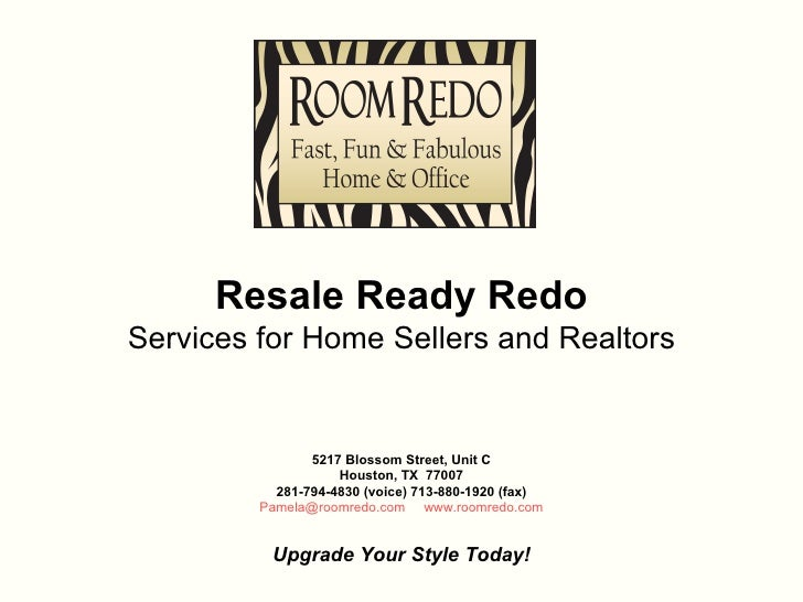 5217 Blossom Street, Unit C Houston, TX  77007 281-794-4830 (voice) 713-880-1920 (fax) [email_address]     www.roomredo....