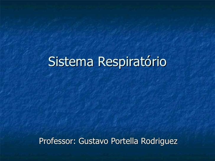 Sistema Respiratório Professor: Gustavo Portella Rodriguez