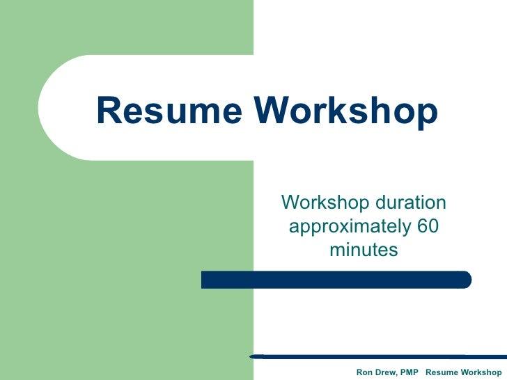 Resume Workshop Workshop duration approximately 60 minutes