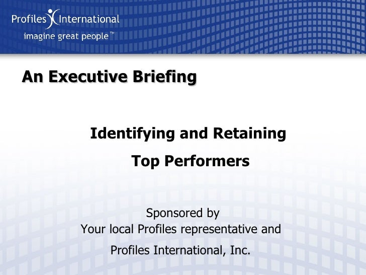 Sponsored by Your local Profiles representative and  Profiles International, Inc.   An Executive Briefing Identifying and ...