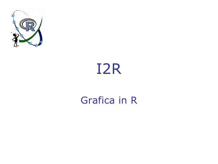 I2R Grafica in R