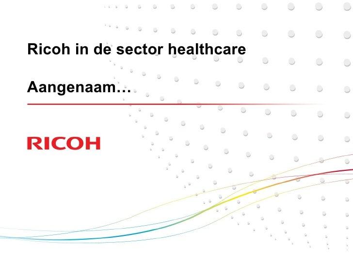 Ricoh in de sector healthcare Aangenaam…