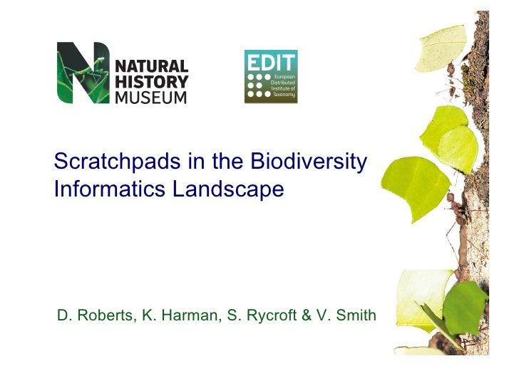 Scratchpads in the Biodiversity Informatics Landscape     D. Roberts, K. Harman, S. Rycroft & V. Smith