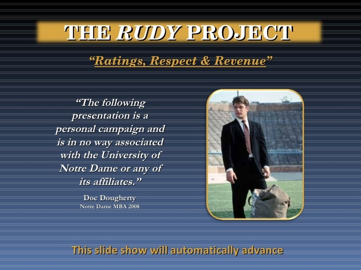 The Rudy Project - A personal campaign to encourage NBC to nationally broadcast the movie Rudy as an annual kick-off to the college football season.  Unfortunately, the attached music is not able to be heard.
