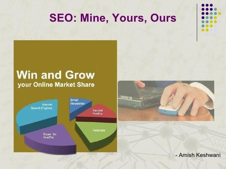 SEO: Mine, Yours, Ours - Amish Keshwani