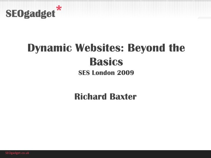 Dynamic Websites: Beyond the                        Basics                       SES London 2009                        Ri...