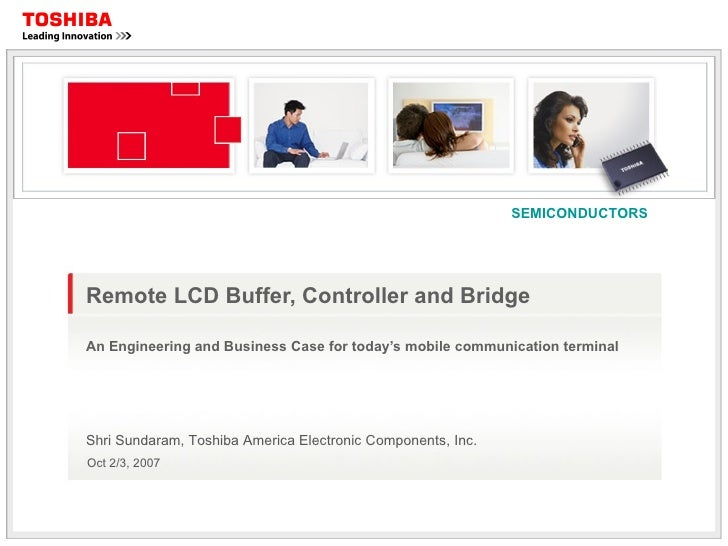 Remote LCD Buffer, Controller and Bridge An Engineering and Business Case for today's mobile communication terminal Shri S...