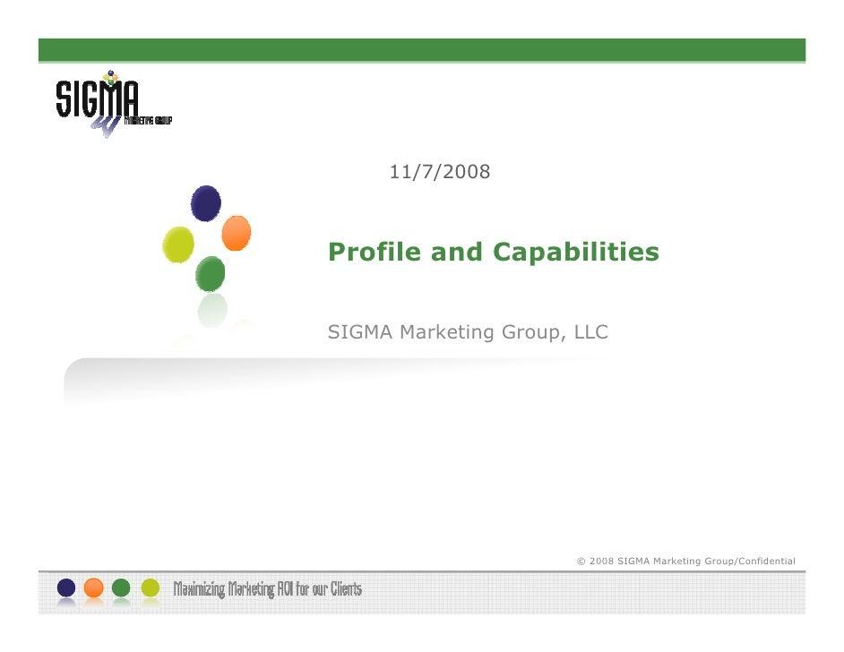 11/7/2008    Profile and Capabilities   SIGMA Marketing Group, LLC                            © 2008 SIGMA Marketing Group...