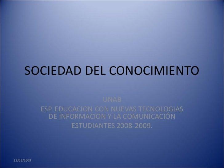 SOCIEDAD DEL CONOCIMIENTO                               UNAB              ESP. EDUCACION CON NUEVAS TECNOLOGIAS           ...