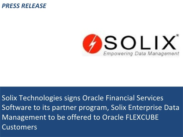 Solix Technologies signs Oracle Financial Services Software to its partner program, Solix Enterprise Data Management to be offered to Oracle FLEXCUBE Customers