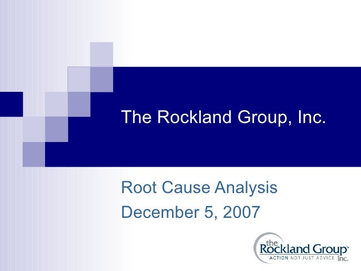 The Rockland Group, Inc. Root Cause Analysis December 5, 2007