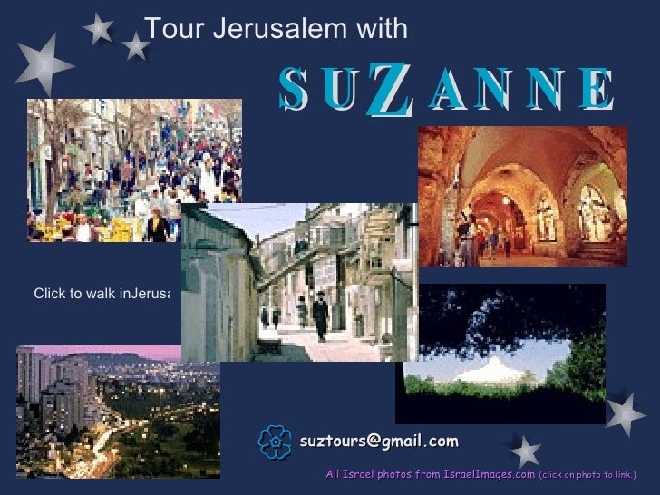 suztours@ gmail .com All Israel photos from IsraelImages.com   (click on photo to link.) Tour Jerusalem with  Click to wa...