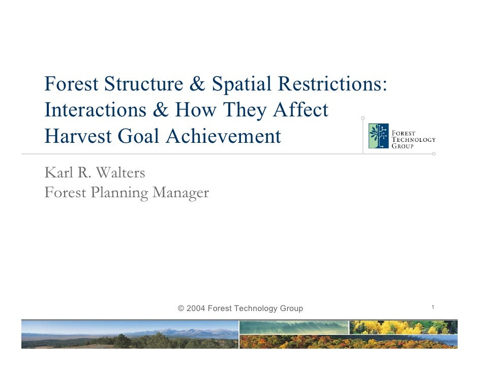Forest Structure & Spatial Restrictions: Interactions & How They Affect Harvest Goal Achievement Karl R. Walters Forest Pl...