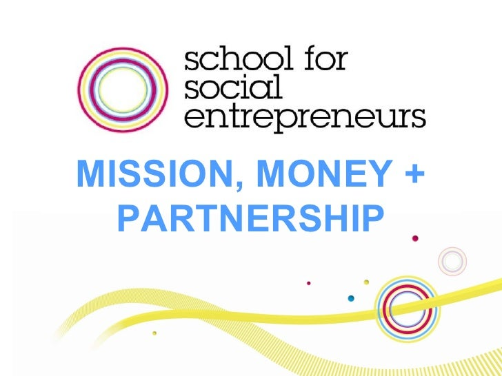 Mission, money + partnership