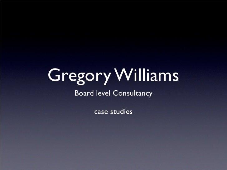 Gregory Williams    Board level Consultancy          case studies