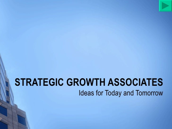 STRATEGIC GROWTH ASSOCIATES Ideas for Today and Tomorrow