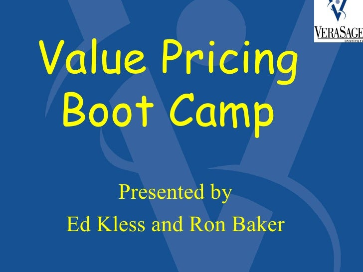 Value Pricing Boot Camp Presented by Ed Kless and Ron Baker