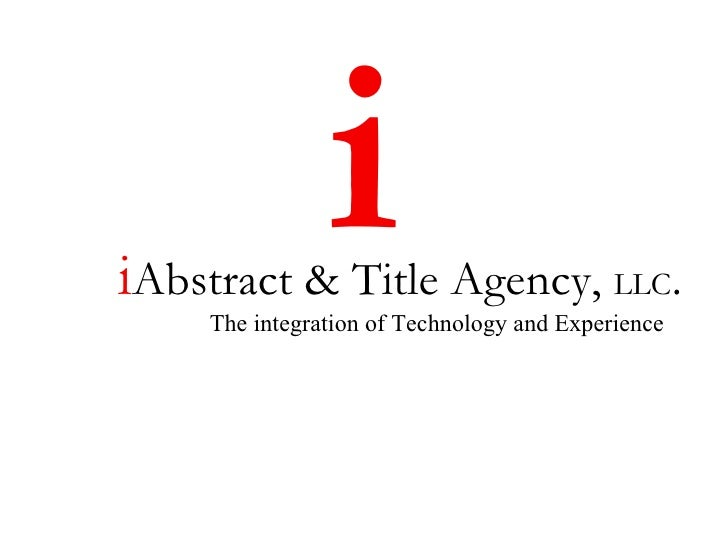 i Abstract & Title Agency,  LLC . The integration of Technology and Experience i