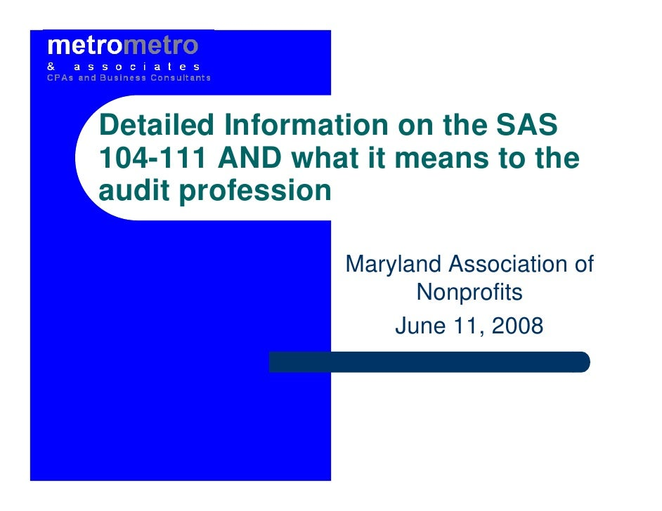 Detailed Information on the SAS 104-111 AND what it means to the audit profession                  Maryland Association of...