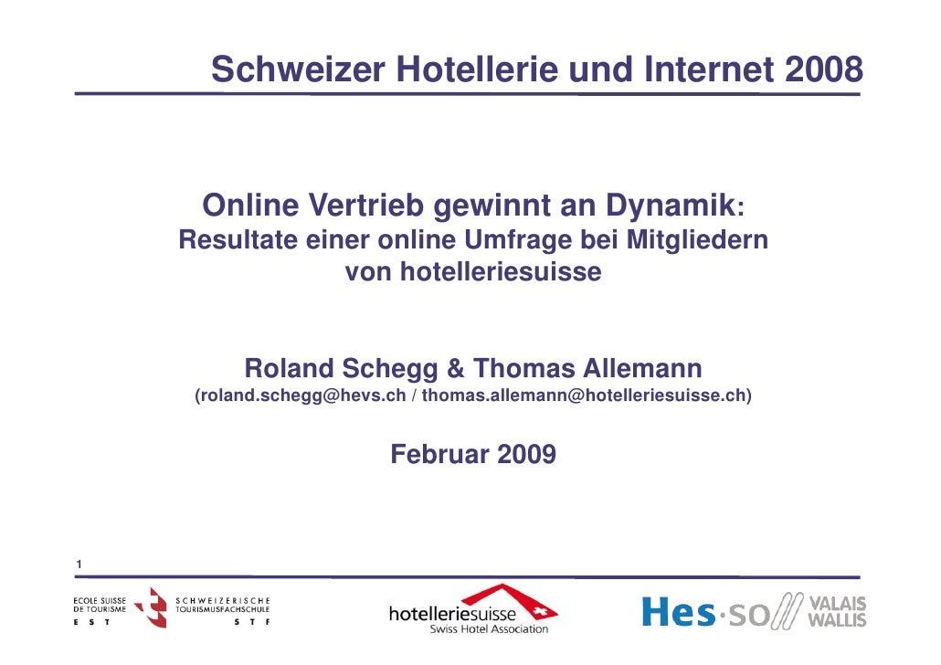 Schweizer Hotellerie und Internet 2008        Online Vertrieb gewinnt an Dynamik:     Resultate einer online Umfrage bei M...