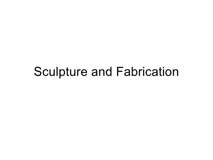 Sculpture and Fabrication