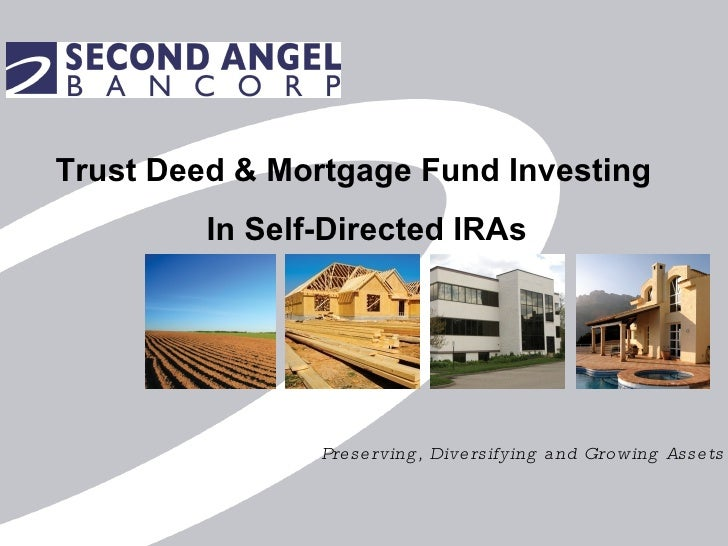 Preserving, Diversifying and Growing Assets Trust Deed & Mortgage Fund Investing In Self-Directed IRAs