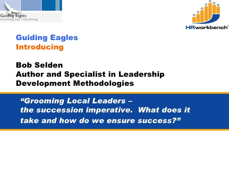 "Guiding Eagles  Introducing  Bob Selden Author and Specialist in Leadership Development Methodologies "" Grooming Local Lea..."
