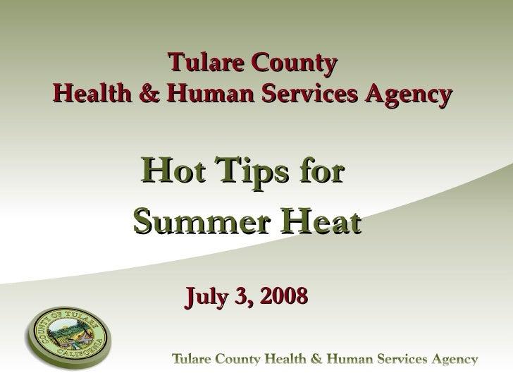 Tulare County Health & Human Services Agency <ul><li>Hot Tips for  </li></ul><ul><li>Summer Heat </li></ul><ul><li>July 3,...