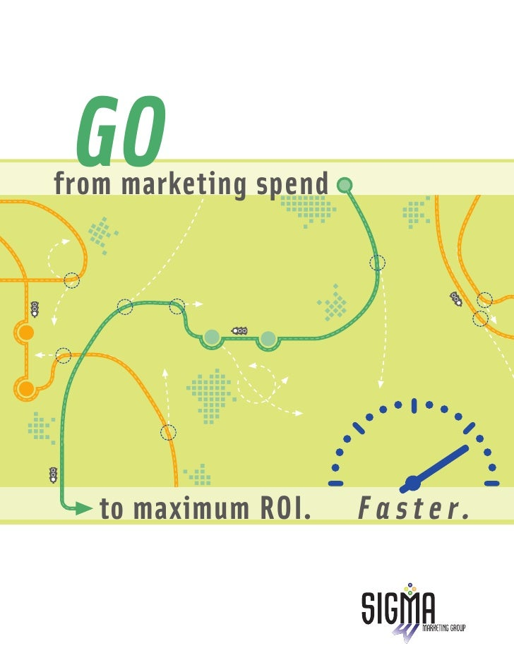 GO from marketing spend        to maximum ROI.     Faster.