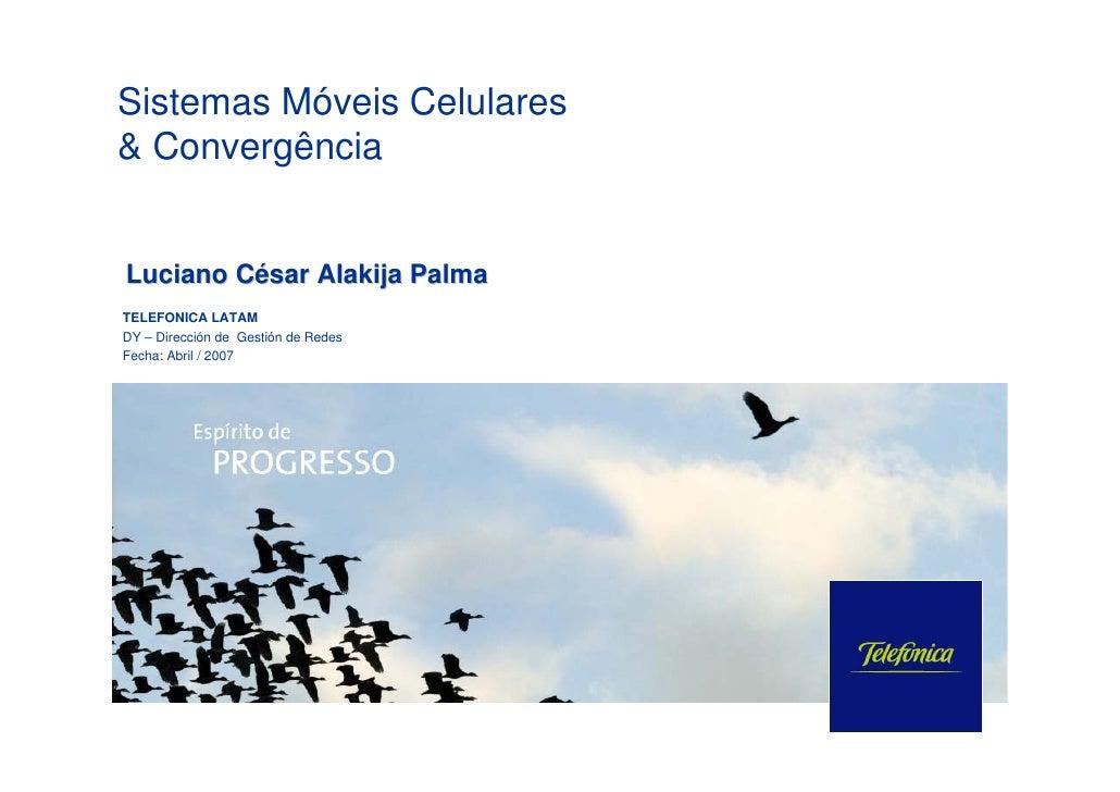 Sistemas Móveis Celulares & Convergência   Luciano César Alakija Palma TELEFONICA LATAM DY – Dirección de Gestión de Redes...