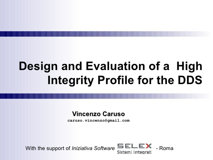 Design and Evaluation of a  High Integrity Profile for the DDS Vincenzo Caruso [email_address] With the support of  Inizia...