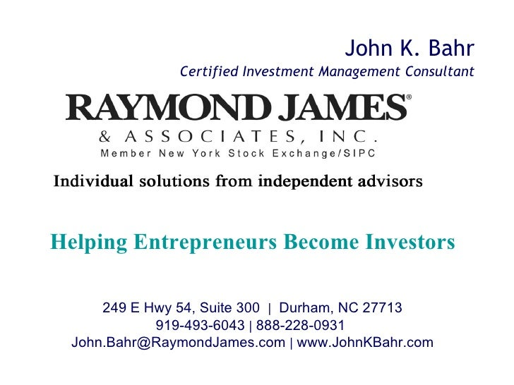 John K. Bahr Helping Entrepreneurs Become Investors 249 E Hwy 54, Suite 300  |   Durham, NC 27713 919-493-6043  |  888-228...