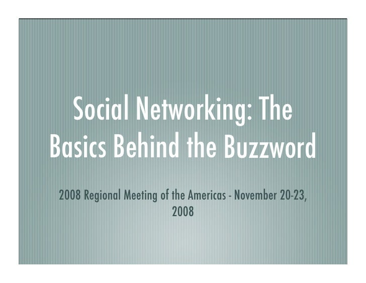 Social Networking: The Basics Behind the Buzzword 2008 Regional Meeting of the Americas - November 20-23,                 ...
