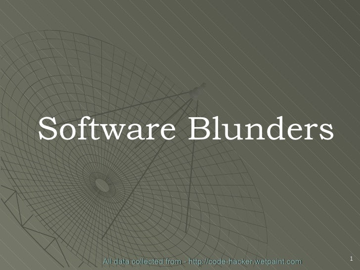 All data collected from - http://code-hacker.wetpaint.com Software Blunders