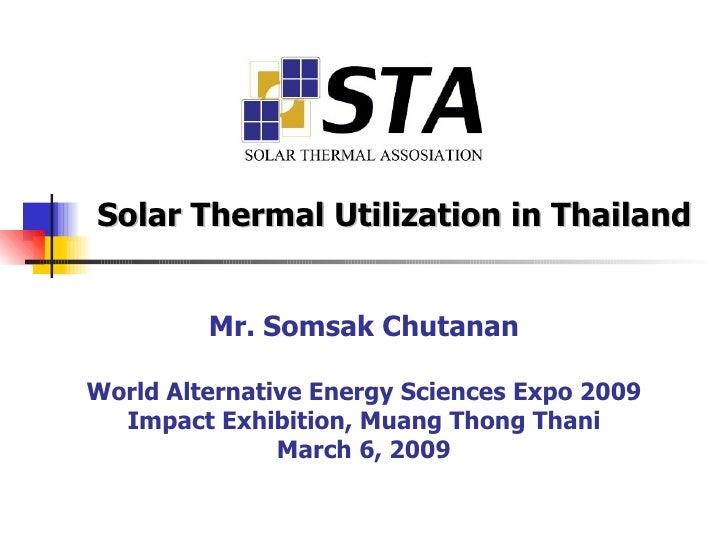 Mr. Somsak Chutanan World Alternative Energy Sciences Expo 2009 Impact Exhibition, Muang Thong Thani March 6, 2009 Solar T...