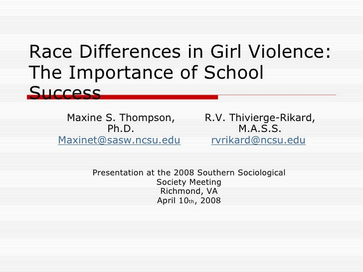 Race Differences in Girl Violence: The Importance of School Success     Maxine S. Thompson,            R.V. Thivierge-Rika...